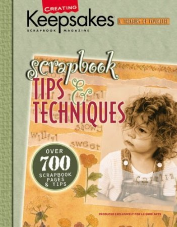 Scrapbook Tips & Techniques: Over 200 Scrapbook Pages and Tips