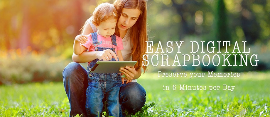Easy Digital Scrapbooking – Your Course